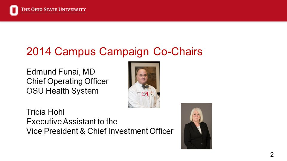 2 2014 Campus Campaign Co-Chairs Edmund Funai, MD Chief Operating Officer OSU Health System Tricia Hohl Executive Assistant to the Vice President & Chief Investment Officer