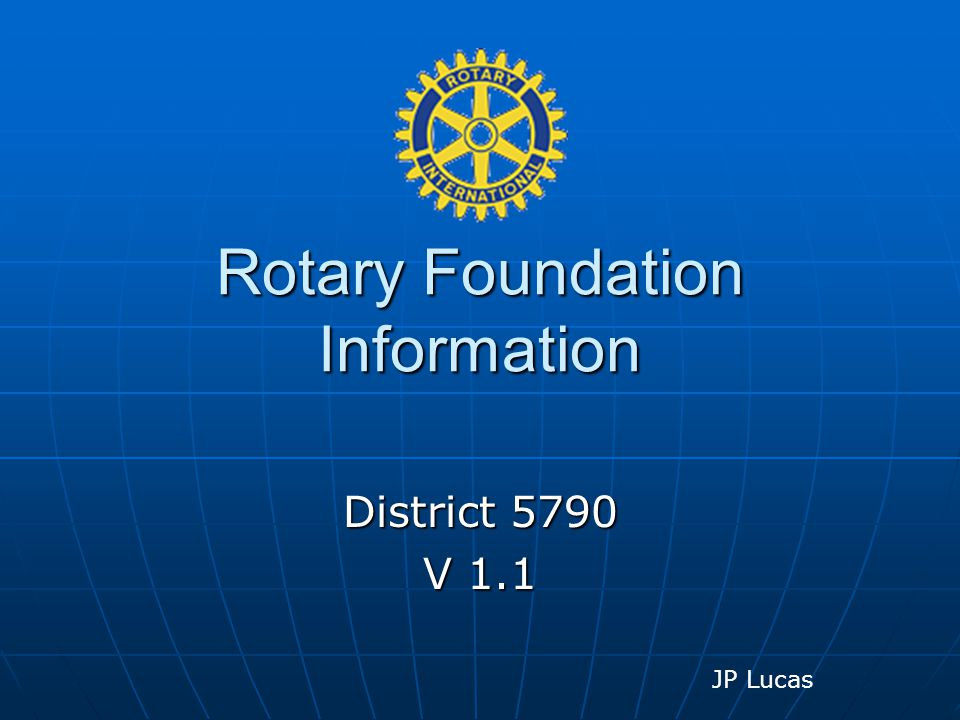Rotary Foundation Information District 5790 V 1.1 JP Lucas