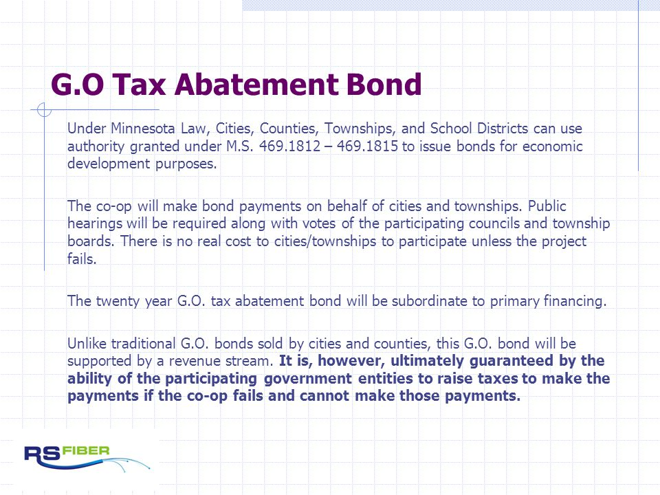 G.O Tax Abatement Bond Under Minnesota Law, Cities, Counties, Townships, and School Districts can use authority granted under M.S.