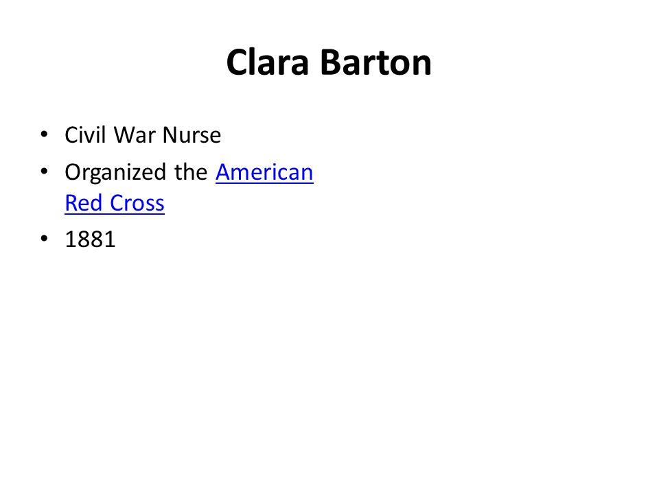 Clara Barton Civil War Nurse Organized the American Red CrossAmerican Red Cross 1881