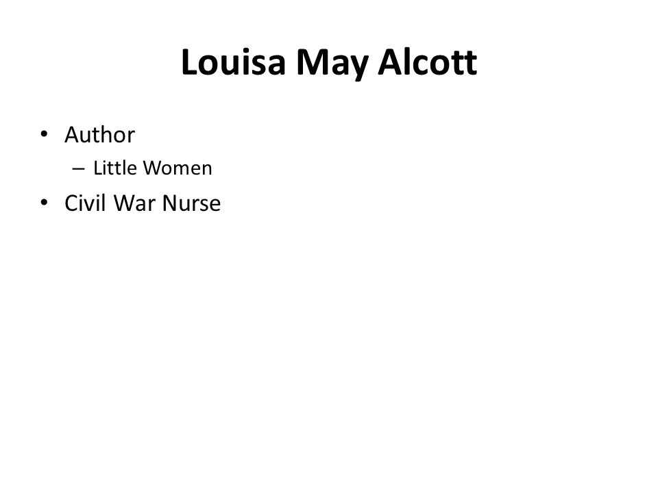Louisa May Alcott Author – Little Women Civil War Nurse