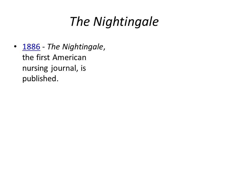The Nightingale 1886 - The Nightingale, the first American nursing journal, is published. 1886