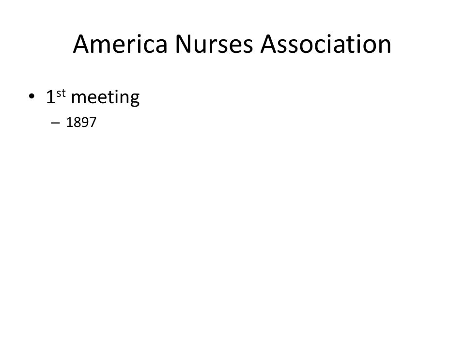 America Nurses Association 1 st meeting – 1897