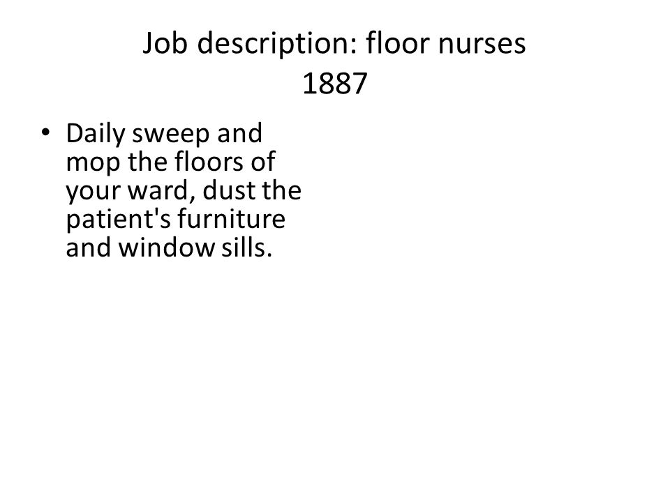 Job description: floor nurses 1887 Daily sweep and mop the floors of your ward, dust the patient's furniture and window sills.