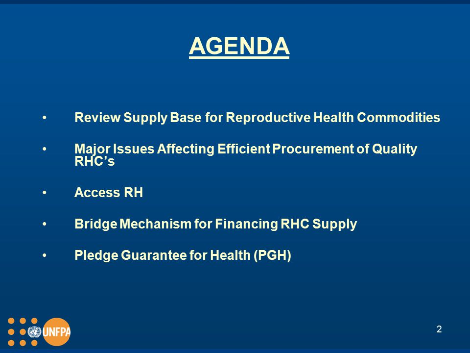 2 AGENDA Review Supply Base for Reproductive Health Commodities Major Issues Affecting Efficient Procurement of Quality RHC's Access RH Bridge Mechanism for Financing RHC Supply Pledge Guarantee for Health (PGH)