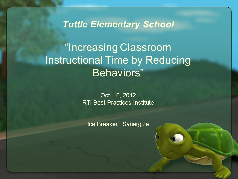 Tuttle Elementary School Increasing Classroom Instructional Time by Reducing Behaviors Oct.