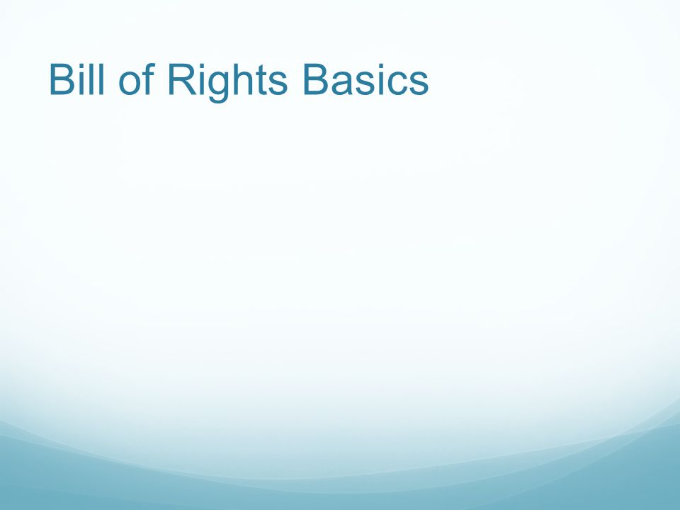 Bill of Rights Basics