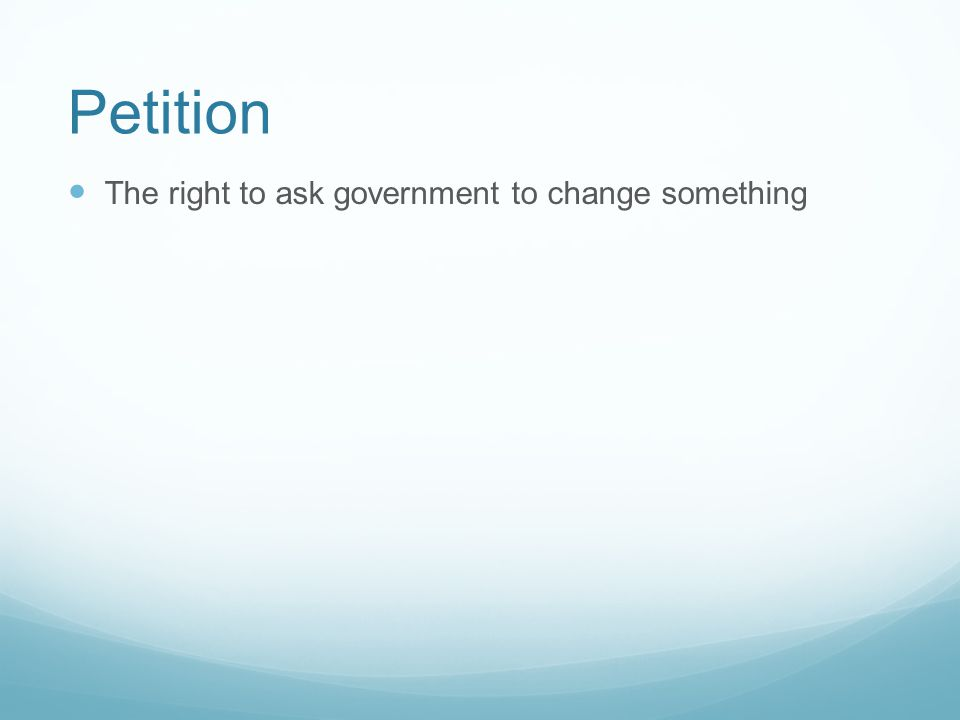 Petition The right to ask government to change something