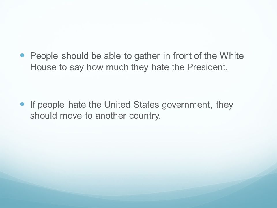 People should be able to gather in front of the White House to say how much they hate the President.