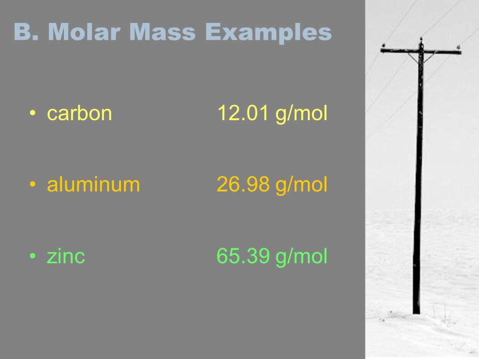 B. Molar Mass Examples carbon aluminum zinc 12.01 g/mol 26.98 g/mol 65.39 g/mol