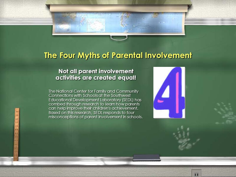 The Four Myths of Parental Involvement Not all parent involvement activities are created equal! The National Center for Family and Community Connectio