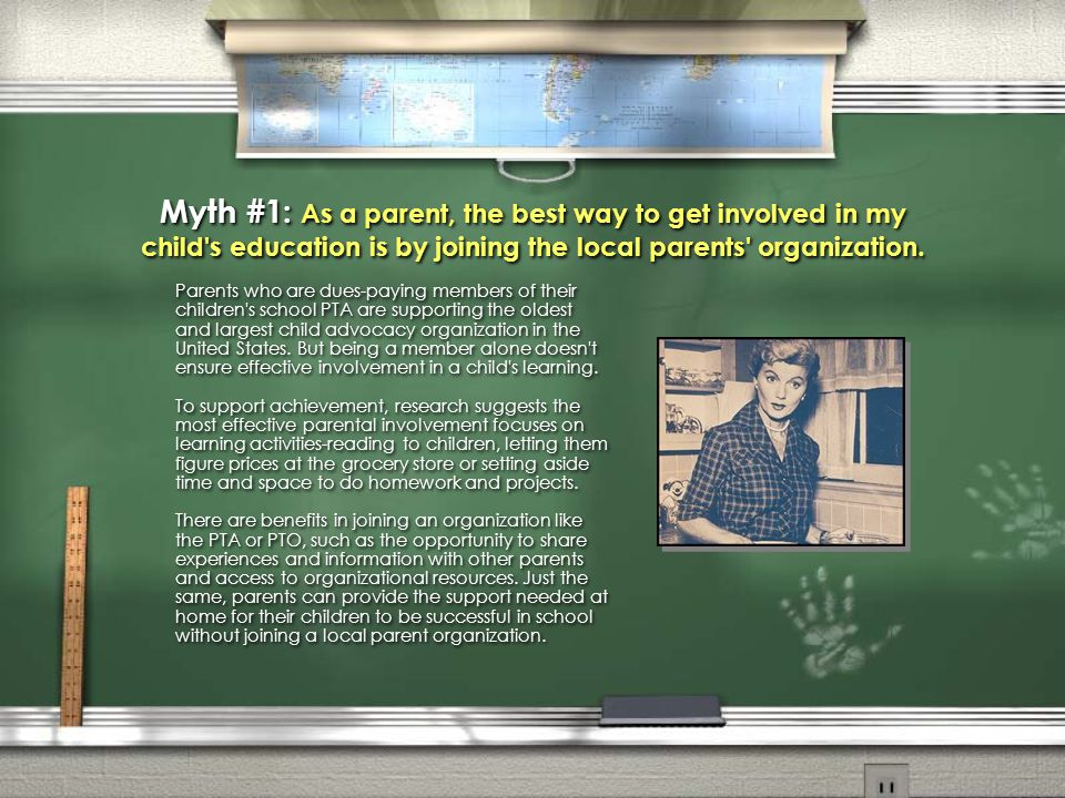 Myth #1: As a parent, the best way to get involved in my child s education is by joining the local parents organization.