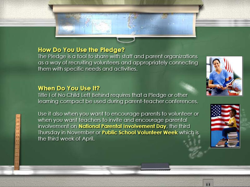How Do You Use the Pledge? The Pledge is a tool to share with staff and parent organizations as a way of recruiting volunteers and appropriately conne