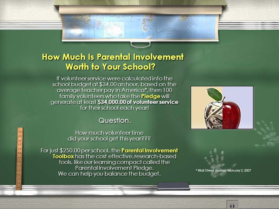 How Much Is Parental Involvement Worth to Your School? If volunteer service were calculated into the school budget at $34.00 an hour, based on the ave