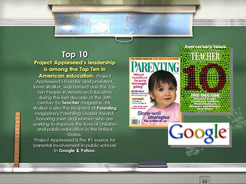 Top 10 Project Appleseed's leadership is among the Top Ten in American education. Project Appleseed's founder and president, Kevin Walker, was named o