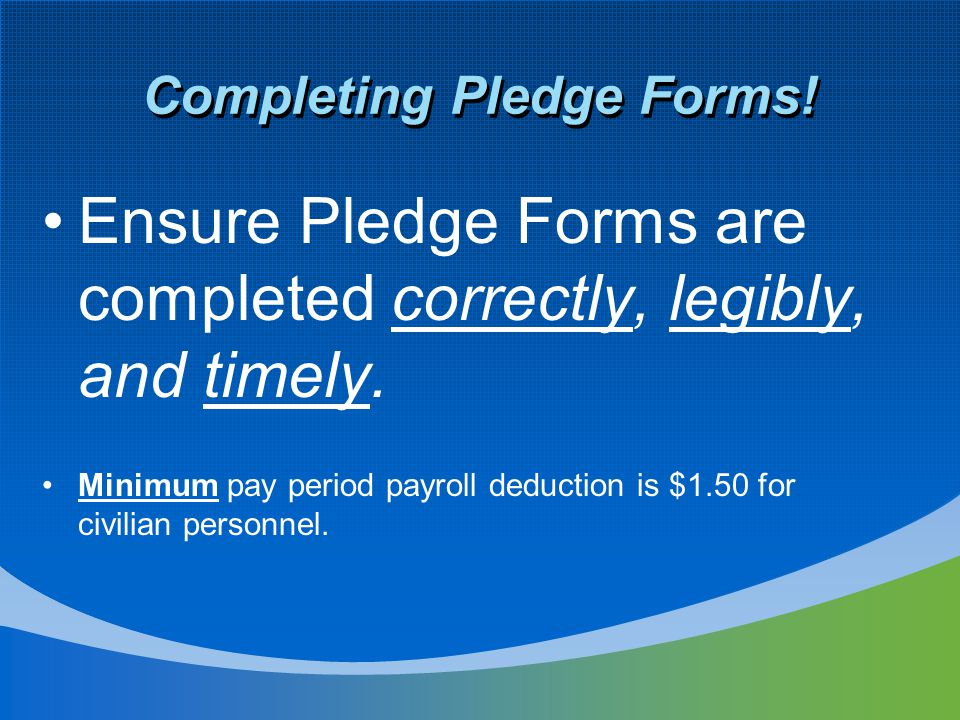 Ensure Pledge Forms are completed correctly, legibly, and timely.
