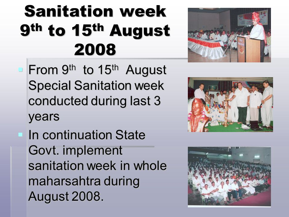 Sanitation week 9 th to 15 th August 2008  From 9 th to 15 th August Special Sanitation week conducted during last 3 years  In continuation State Go