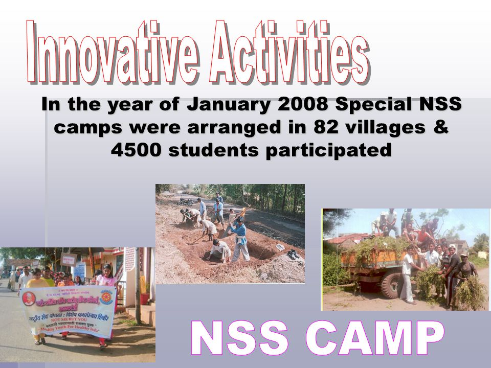 In the year of January 2008 Special NSS camps were arranged in 82 villages & 4500 students participated