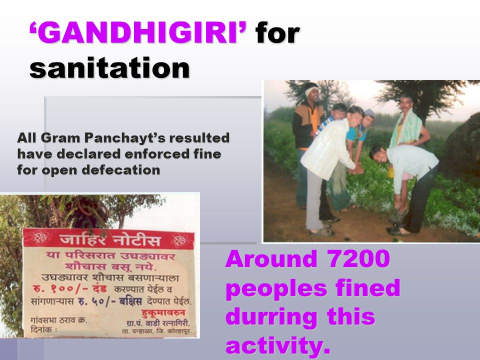 'GANDHIGIRI' for sanitation Around 7200 peoples fined durring this activity. All Gram Panchayt's resulted have declared enforced fine for open defecat