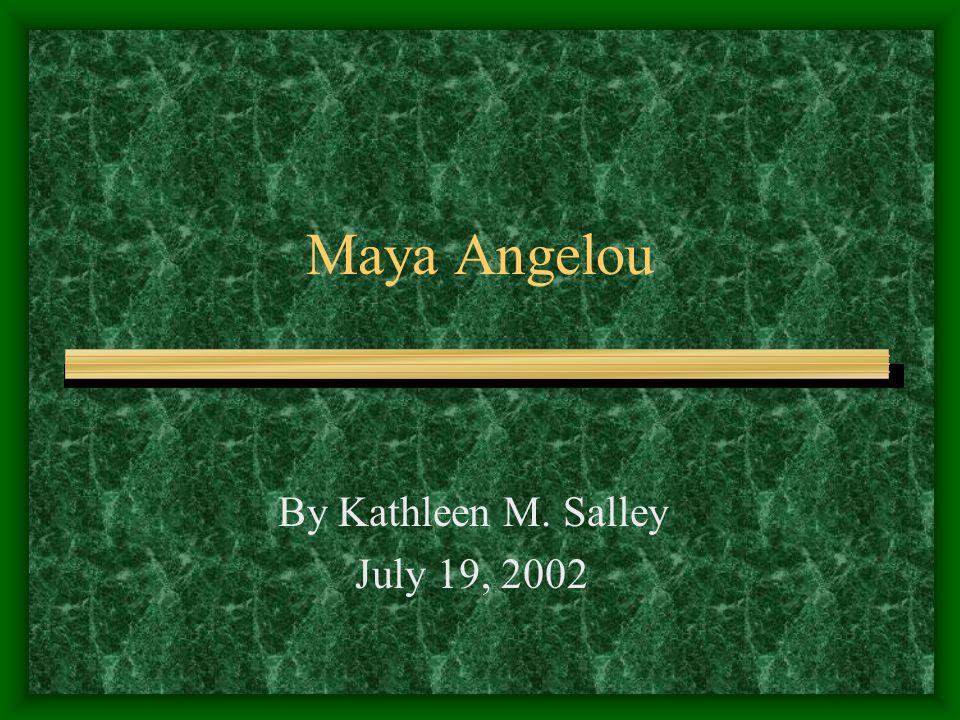 Maya Angelou By Kathleen M. Salley July 19, 2002
