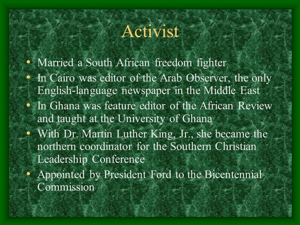 Activist Married a South African freedom fighter In Cairo was editor of the Arab Observer, the only English-language newspaper in the Middle East In Ghana was feature editor of the African Review and taught at the University of Ghana With Dr.