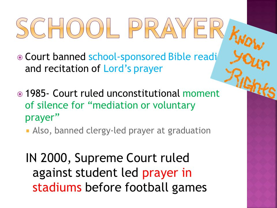 " Court banned school-sponsored Bible reading and recitation of Lord's prayer  1985- Court ruled unconstitutional moment of silence for ""mediation or"