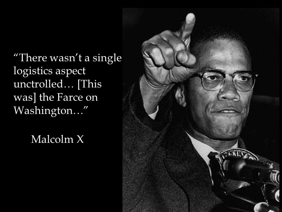 There wasn't a single logistics aspect unctrolled… [This was] the Farce on Washington… Malcolm X