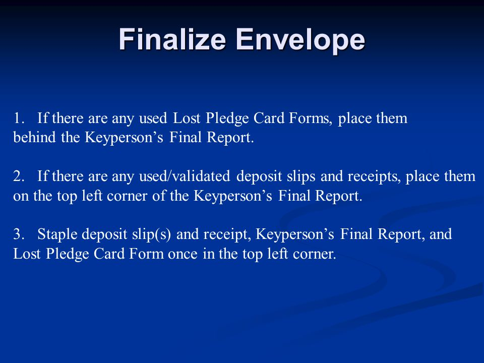 Finalize Envelope 1.If there are any used Lost Pledge Card Forms, place them behind the Keyperson's Final Report.