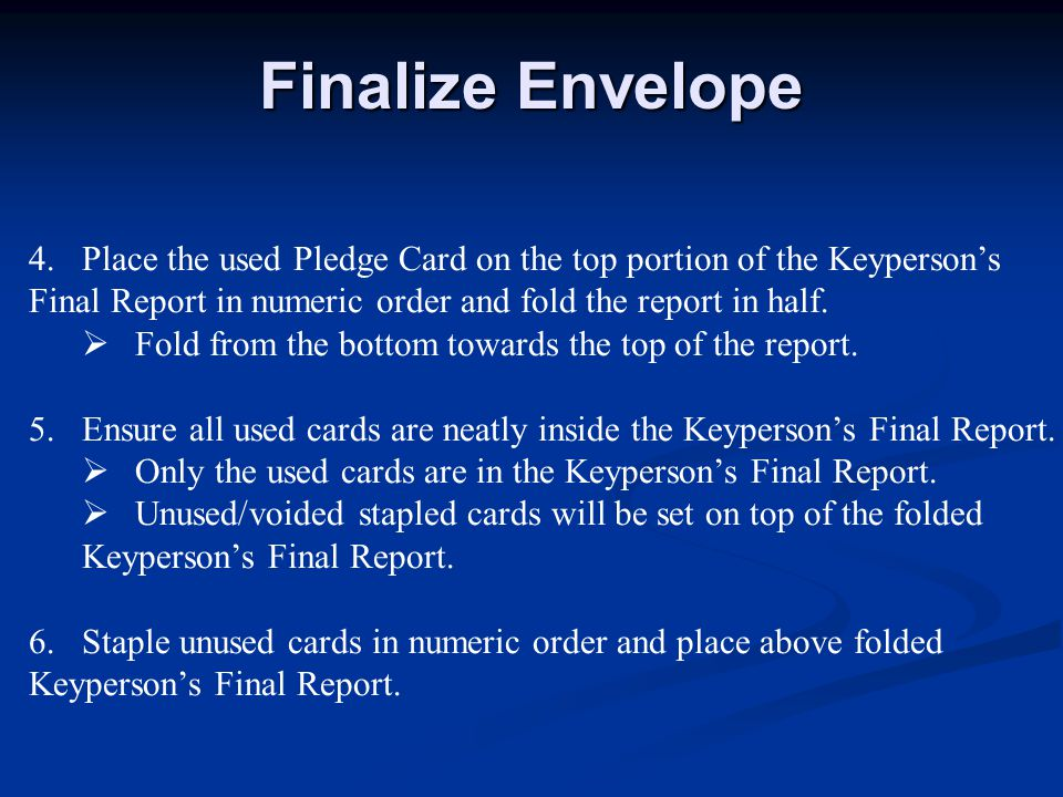 Finalize Envelope 4.Place the used Pledge Card on the top portion of the Keyperson's Final Report in numeric order and fold the report in half.