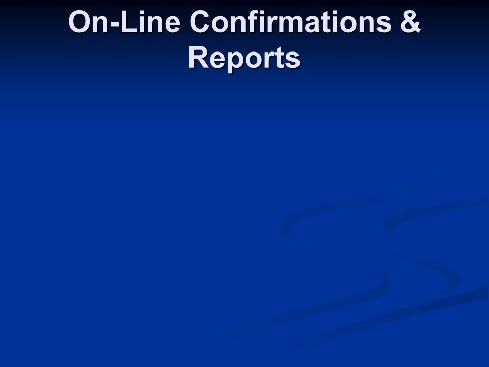 On-Line Confirmations & Reports