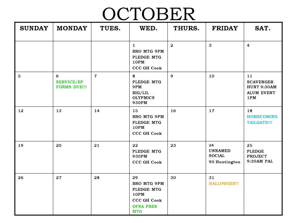 OCTOBER SUNDAYMONDAYTUES.WED.THURS.FRIDAYSAT. 1 BRO MTG 9PM PLEDGE MTG 10PM CCC GH Cook 234 56 SERVICE/EP FORMS DUE!!! 78 PLEDGE MTG 9PM BIG/LIL OLYPM
