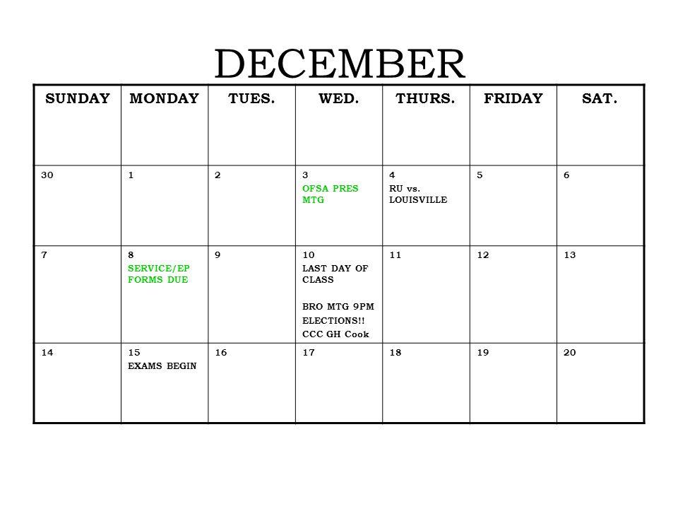DECEMBER SUNDAYMONDAYTUES.WED.THURS.FRIDAYSAT. 30123 OFSA PRES MTG 4 RU vs. LOUISVILLE 56 78 SERVICE/EP FORMS DUE 910 LAST DAY OF CLASS BRO MTG 9PM EL