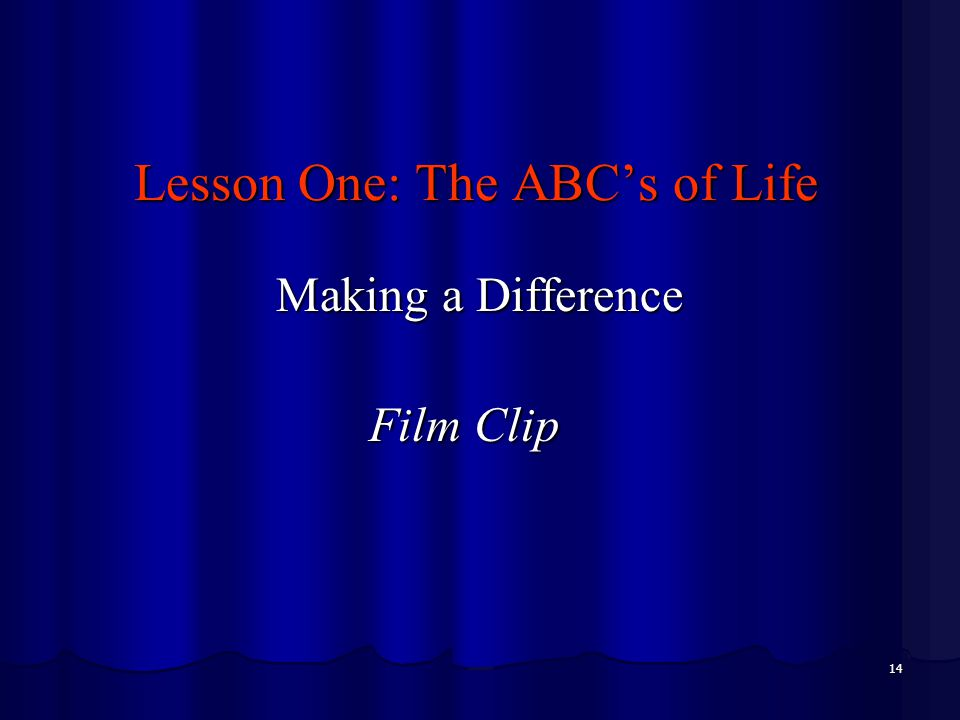 14 Lesson One: The ABC's of Life Making a Difference Making a Difference Film Clip