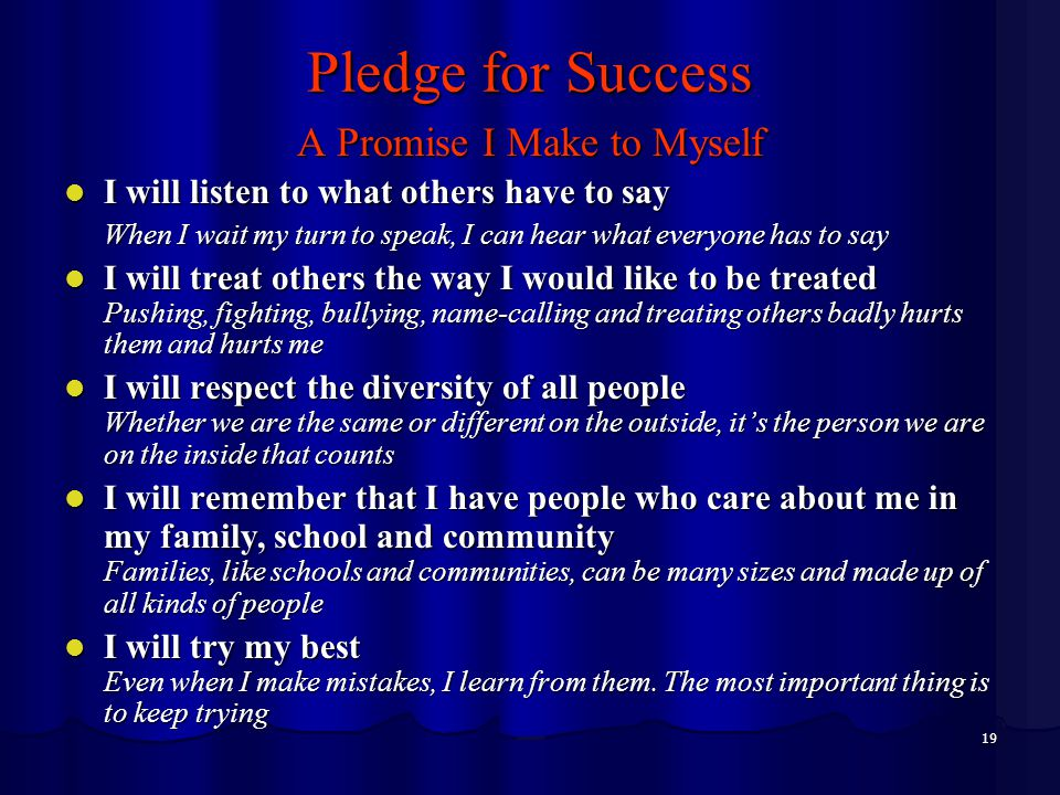 19 Pledge for Success A Promise I Make to Myself I will listen to what others have to say I will listen to what others have to say When I wait my turn