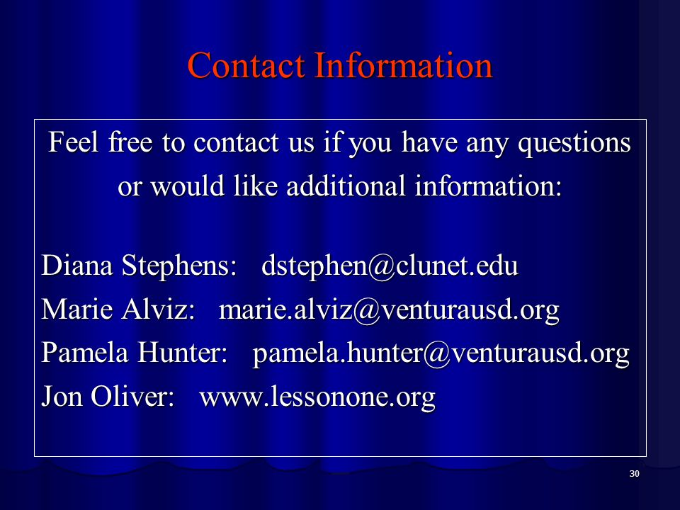 30 Contact Information Feel free to contact us if you have any questions or would like additional information: Diana Stephens: dstephen@clunet.edu Mar