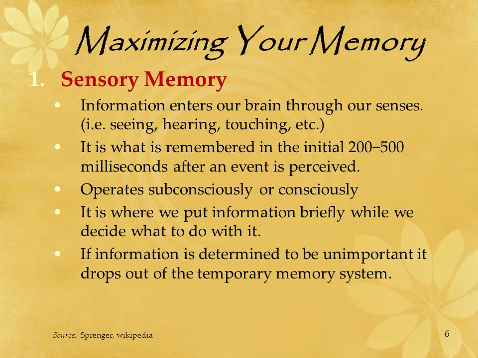 Maximizing Your Memory 2.Short Term Memory  The process by which sensory memory is held in the brain and transfers to working memory.
