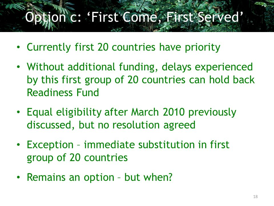 Currently first 20 countries have priority Without additional funding, delays experienced by this first group of 20 countries can hold back Readiness