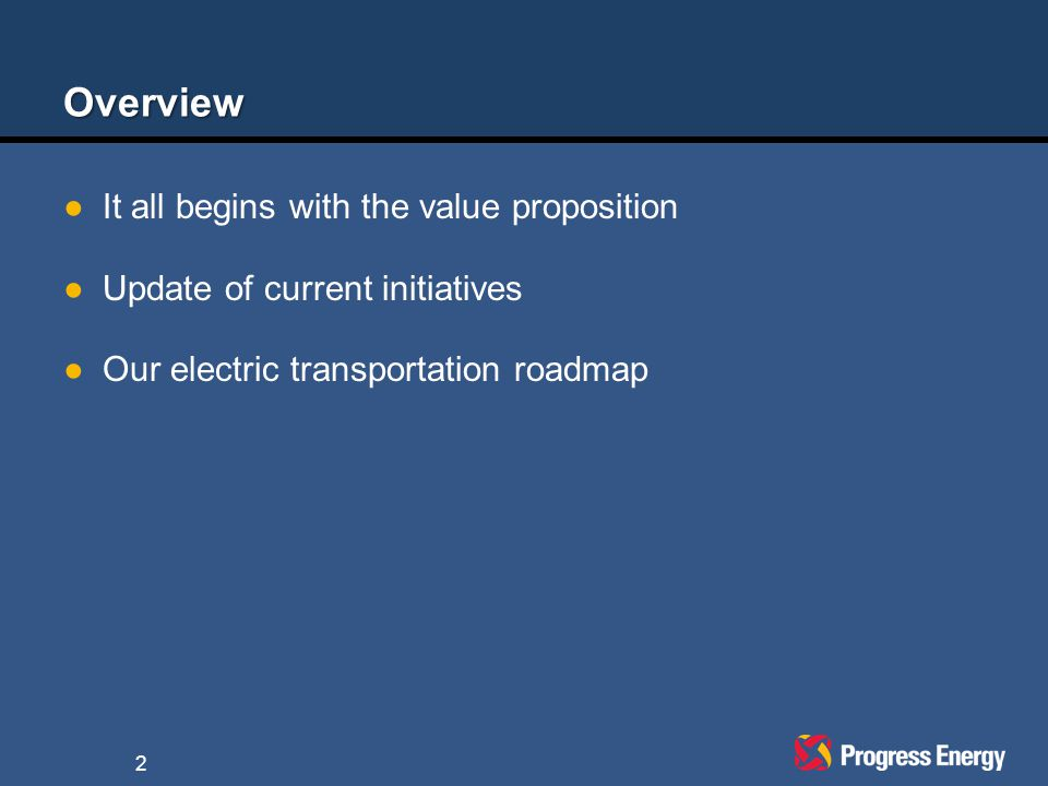 Overview ●It all begins with the value proposition ●Update of current initiatives ●Our electric transportation roadmap 2
