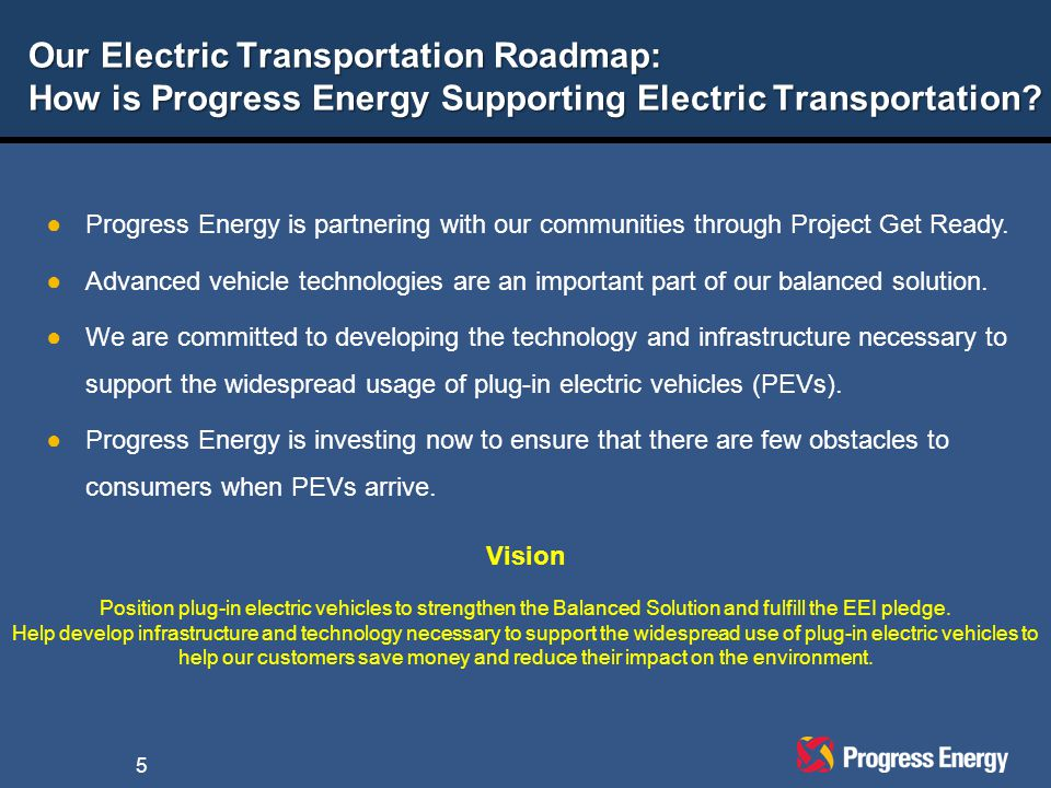 5 Our Electric Transportation Roadmap: How is Progress Energy Supporting Electric Transportation.