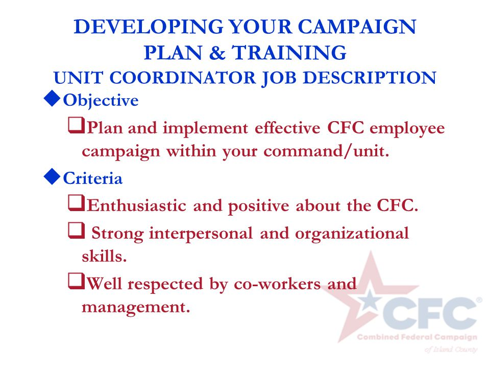 DEVELOPING YOUR CAMPAIGN PLAN & TRAINING UNIT COORDINATOR JOB DESCRIPTION u Objective q Plan and implement effective CFC employee campaign within your