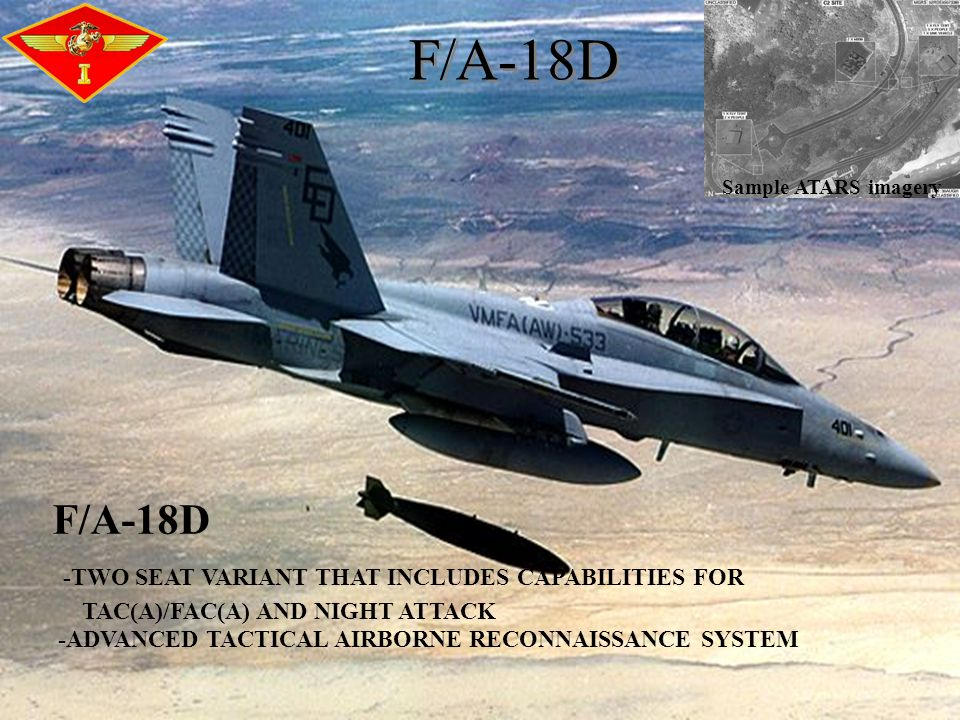 F/A-18D -TWO SEAT VARIANT THAT INCLUDES CAPABILITIES FOR TAC(A)/FAC(A) AND NIGHT ATTACK -ADVANCED TACTICAL AIRBORNE RECONNAISSANCE SYSTEM F/A-18D Sample ATARS imagery