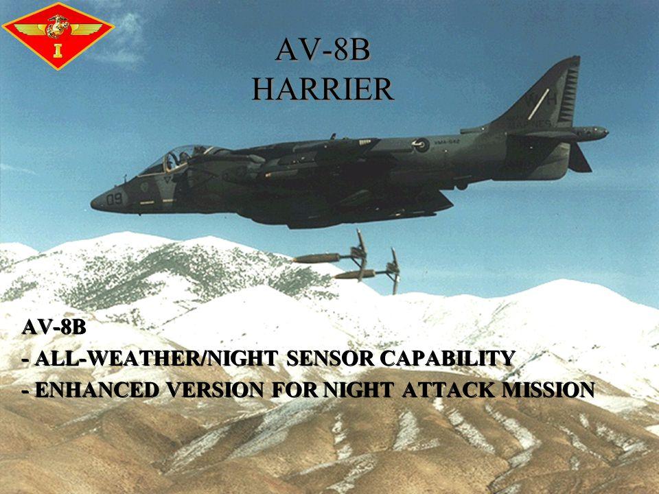 AV-8B HARRIER AV-8B - ALL-WEATHER/NIGHT SENSOR CAPABILITY - ENHANCED VERSION FOR NIGHT ATTACK MISSION AV-8B - ALL-WEATHER/NIGHT SENSOR CAPABILITY - EN