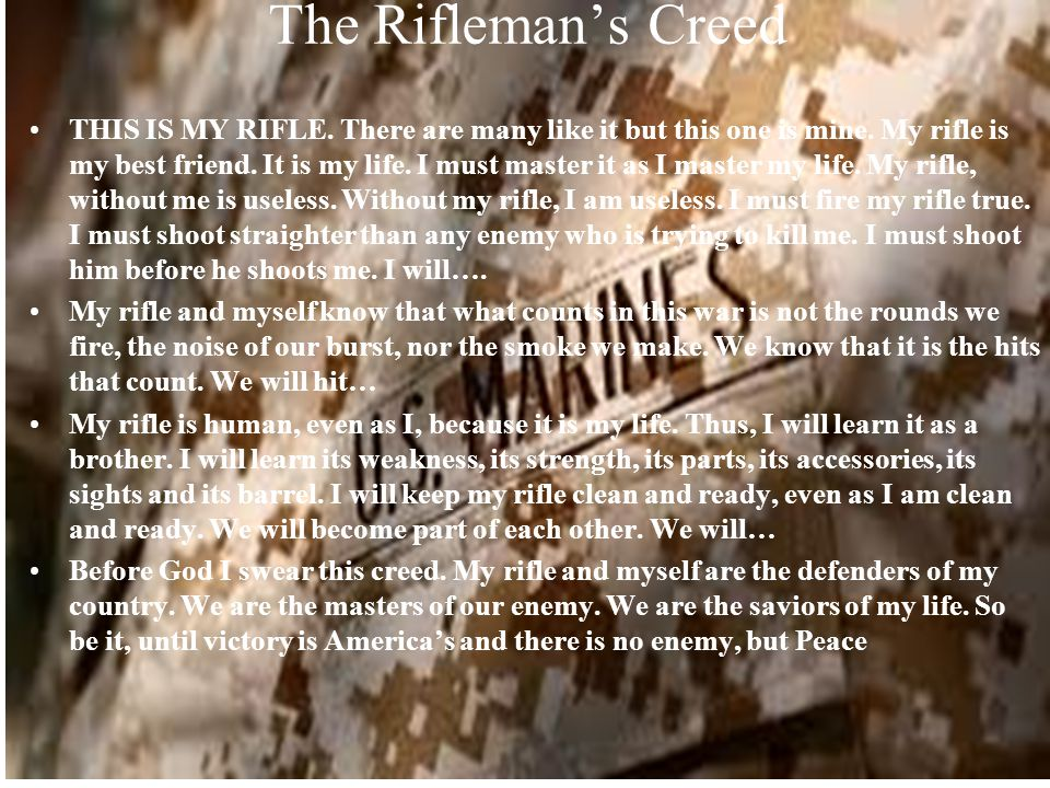The Rifleman's Creed THIS IS MY RIFLE. There are many like it but this one is mine.