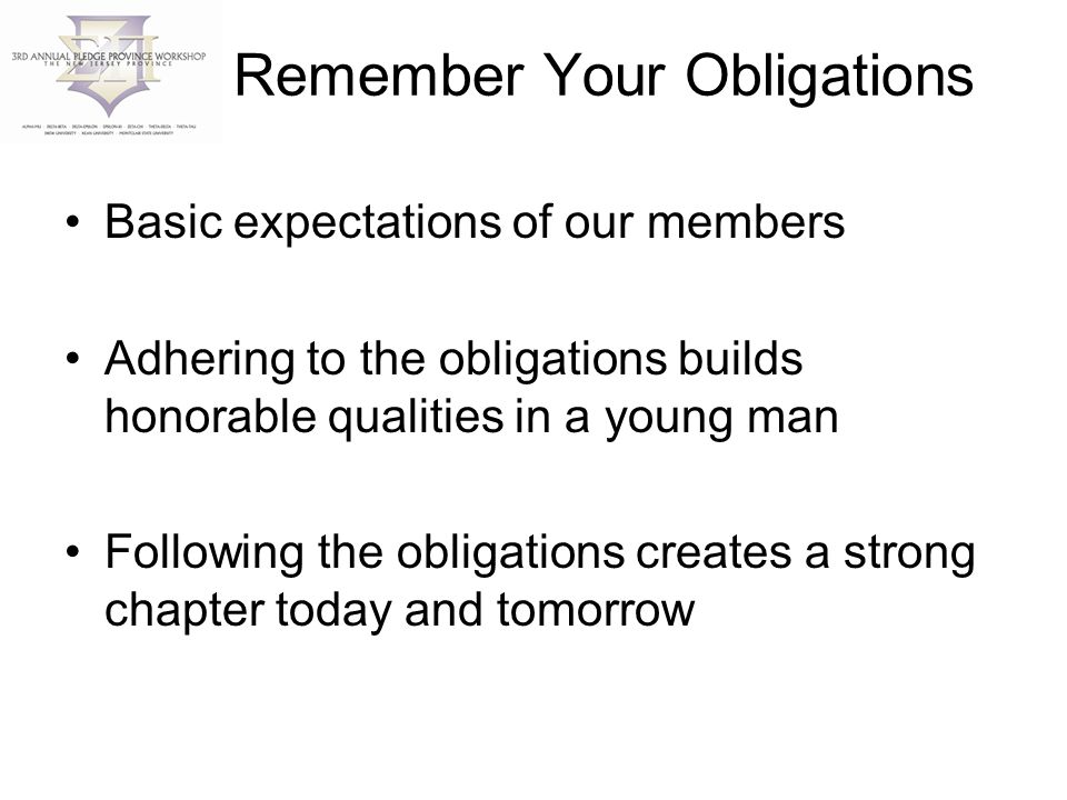 Remember Your Obligations Basic expectations of our members Adhering to the obligations builds honorable qualities in a young man Following the obligations creates a strong chapter today and tomorrow