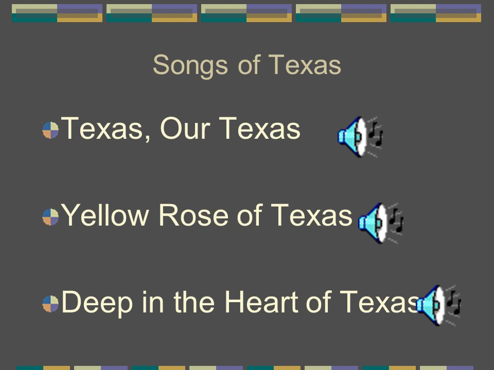 Songs of Texas Texas, Our Texas Yellow Rose of Texas Deep in the Heart of Texas