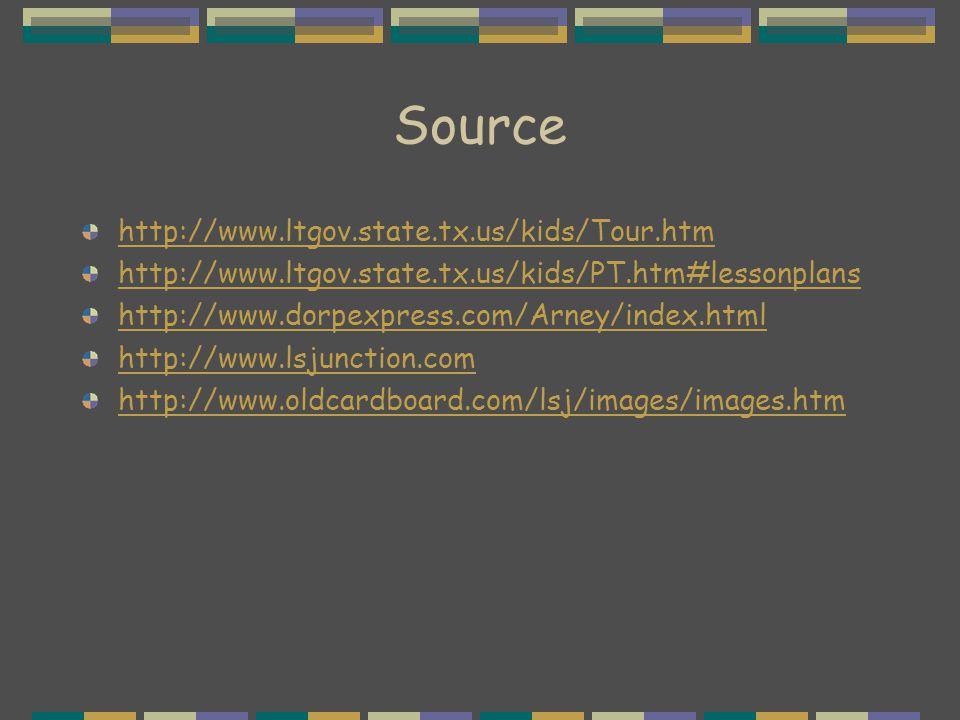Source http://www.ltgov.state.tx.us/kids/Tour.htm http://www.ltgov.state.tx.us/kids/PT.htm#lessonplans http://www.dorpexpress.com/Arney/index.html http://www.lsjunction.com http://www.oldcardboard.com/lsj/images/images.htm
