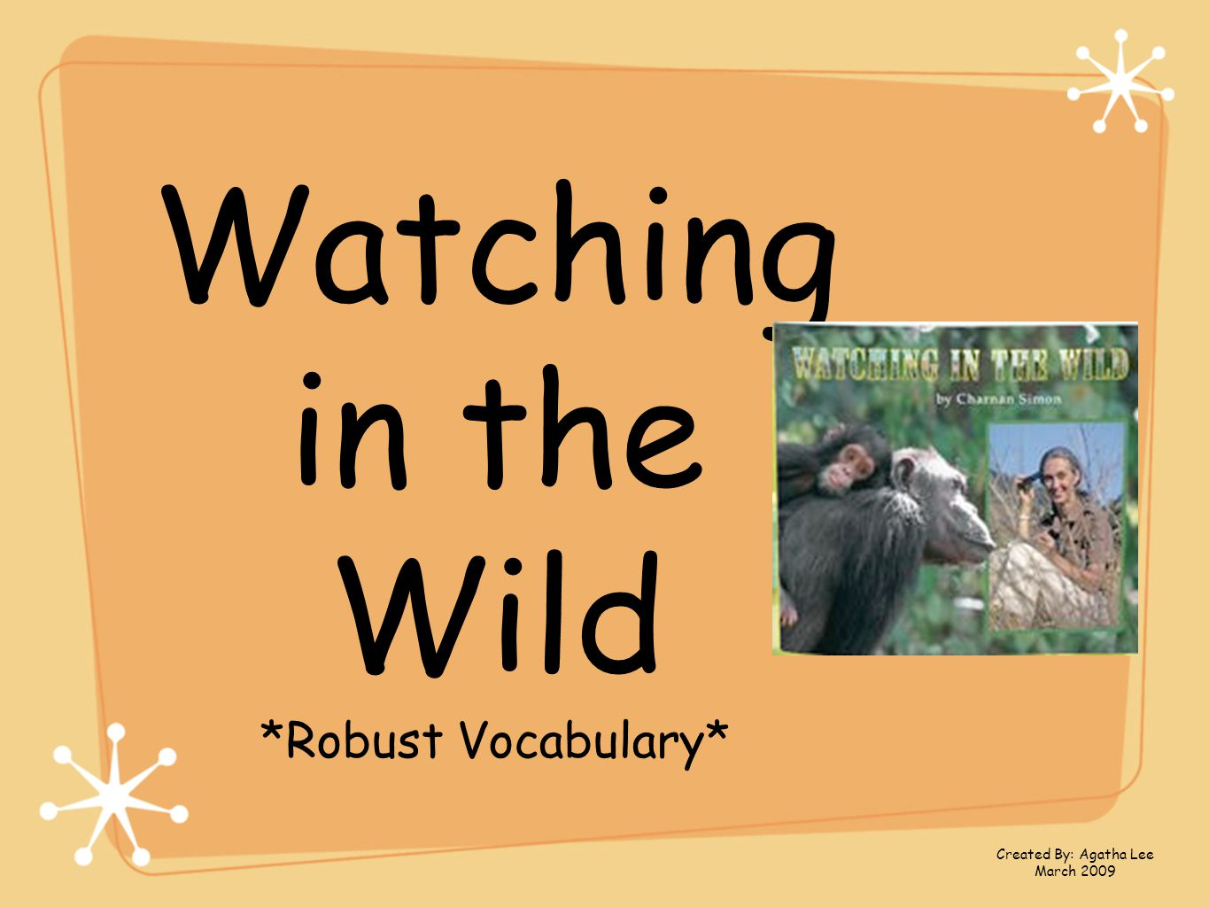 Watching in the Wild *Robust Vocabulary* Created By: Agatha Lee March 2009