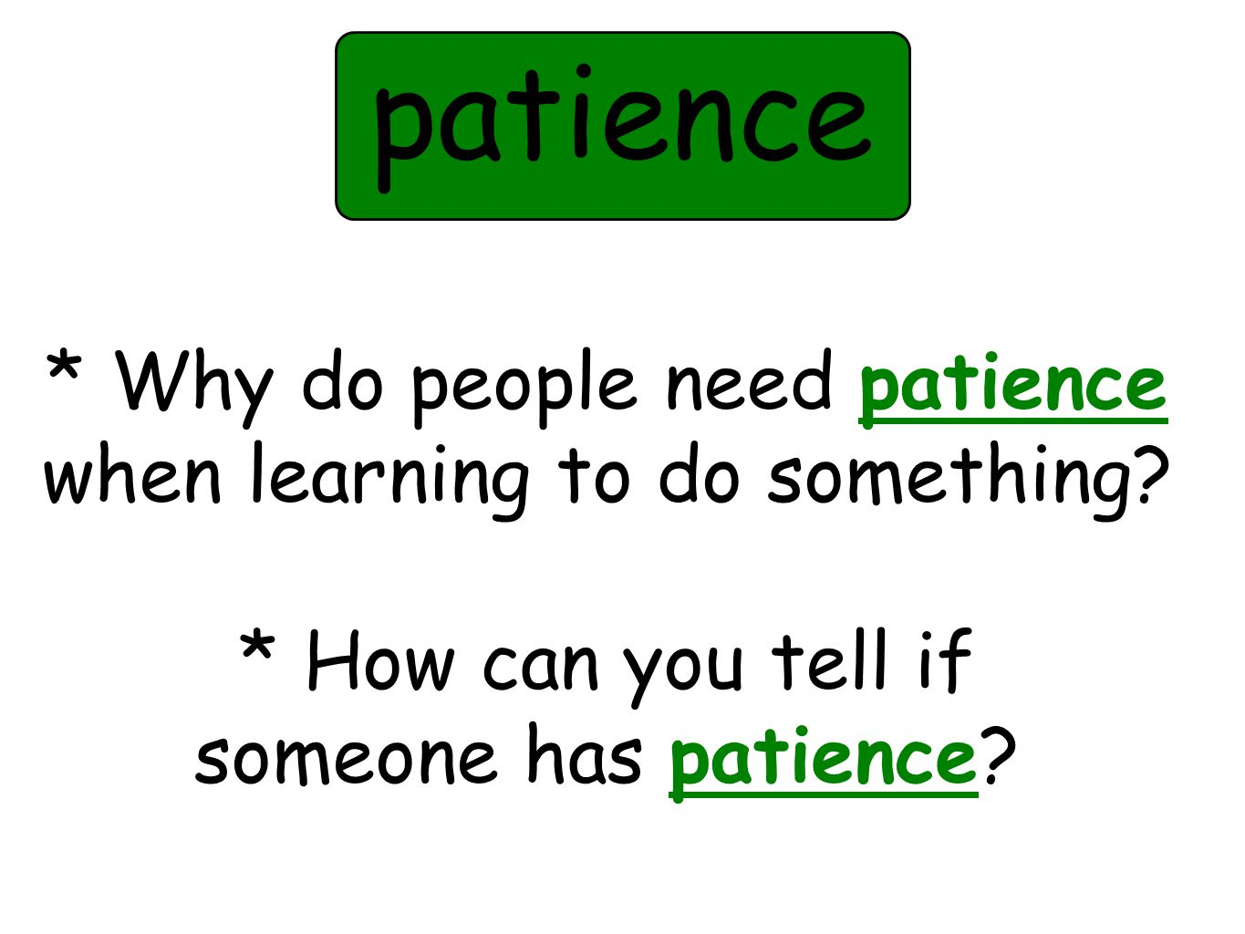 * Why do people need patience when learning to do something.