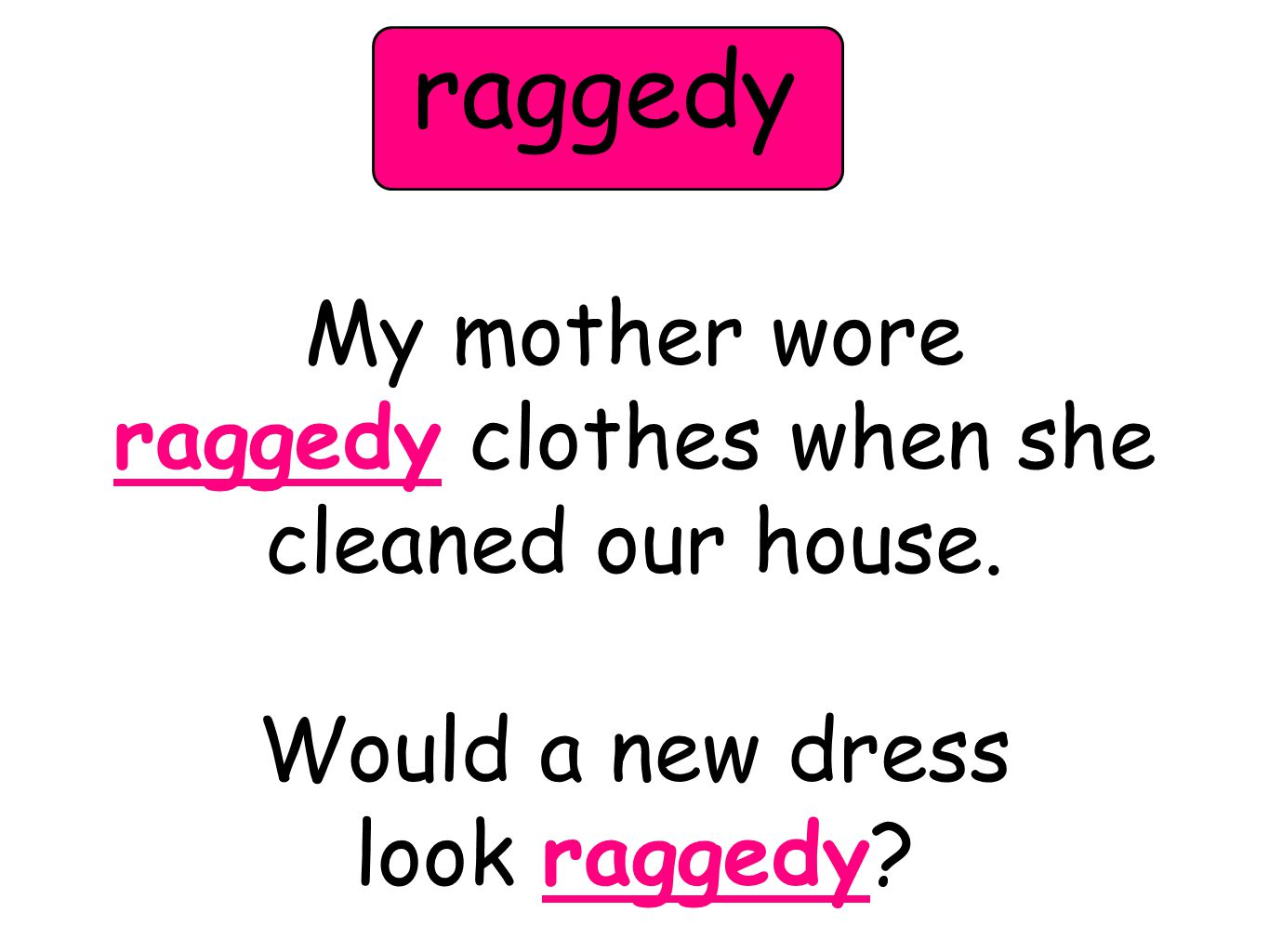 My mother wore raggedy clothes when she cleaned our house. Would a new dress look raggedy? raggedy