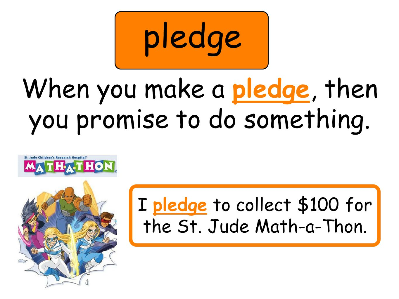 pledge When you make a pledge, then you promise to do something.